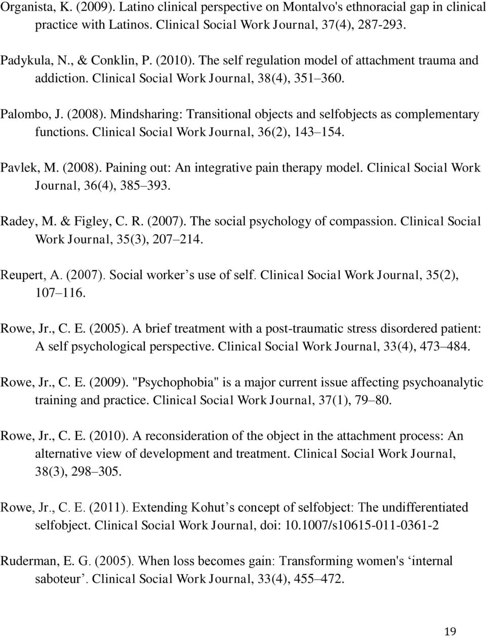 Mindsharing: Transitional objects and selfobjects as complementary functions. Clinical Social Work Journal, 36(2), 143 154. Pavlek, M. (2008). Paining out: An integrative pain therapy model.