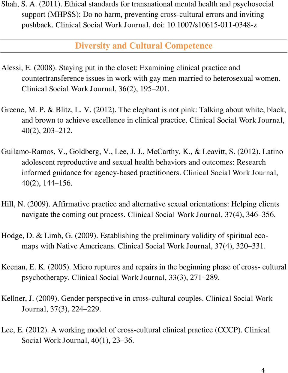 Staying put in the closet: Examining clinical practice and countertransference issues in work with gay men married to heterosexual women. Clinical Social Work Journal, 36(2), 195 201. Greene, M. P.