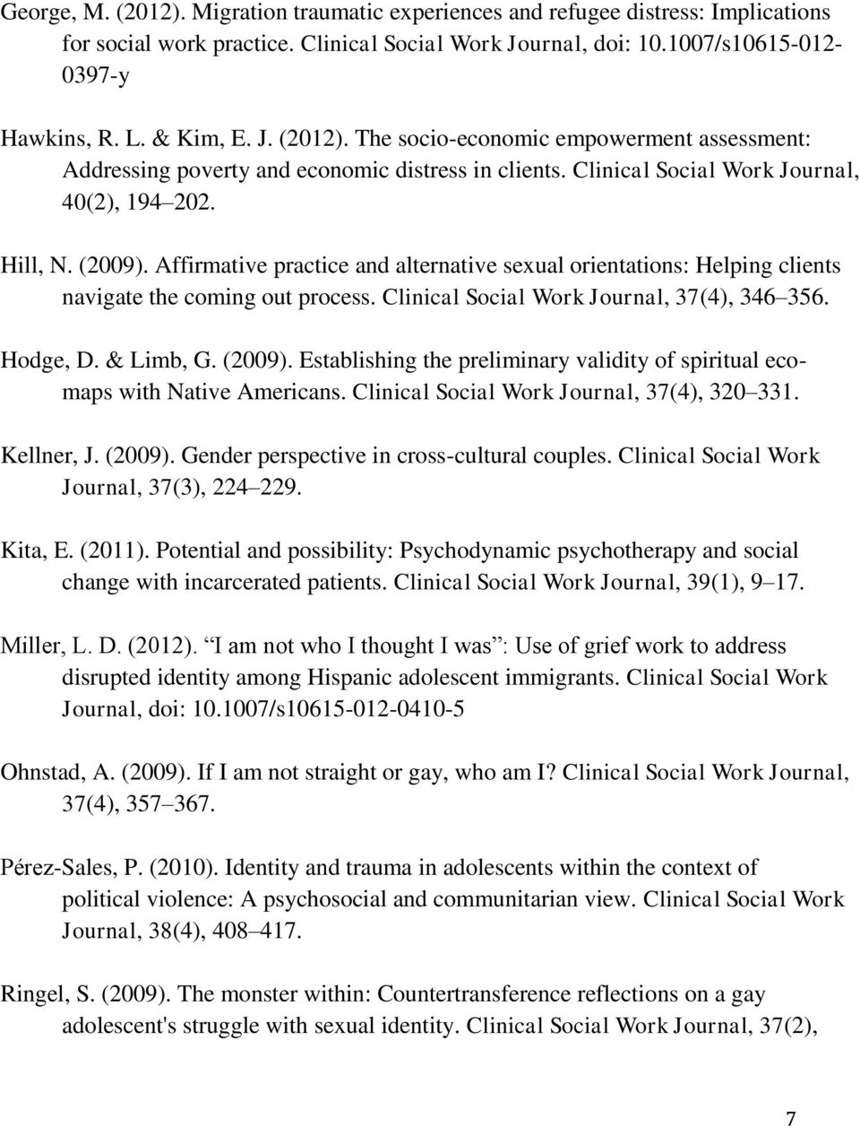 Affirmative practice and alternative sexual orientations: Helping clients navigate the coming out process. Clinical Social Work Journal, 37(4), 346 356. Hodge, D. & Limb, G. (2009).