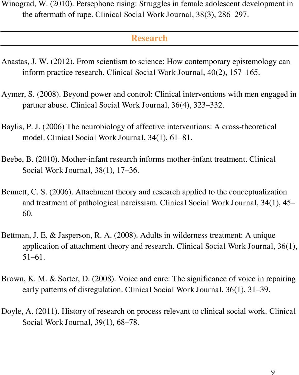 Beyond power and control: Clinical interventions with men engaged in partner abuse. Clinical Social Work Journal, 36(4), 323 332. Baylis, P. J. (2006) The neurobiology of affective interventions: A cross-theoretical model.