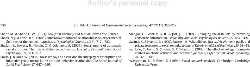 Social tuning of automatic racial attitudes: The role of affiliative motivation. Journal of Personality and Social Psychology, 89, 583 592. Smith, J., & Louis, W. (2008).