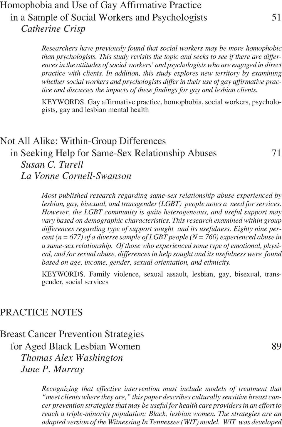 In addition, this study explores new territory by examining whether social workers and psychologists differ in their use of gay affirmative practice and discusses the impacts of these findings for