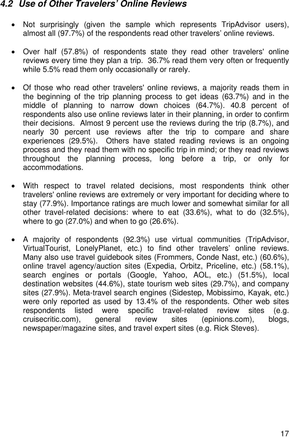 Of those who read other travelers' online reviews, a majority reads them in the beginning of the trip planning process to get ideas (63.7%) and in the middle of planning to narrow down choices (64.