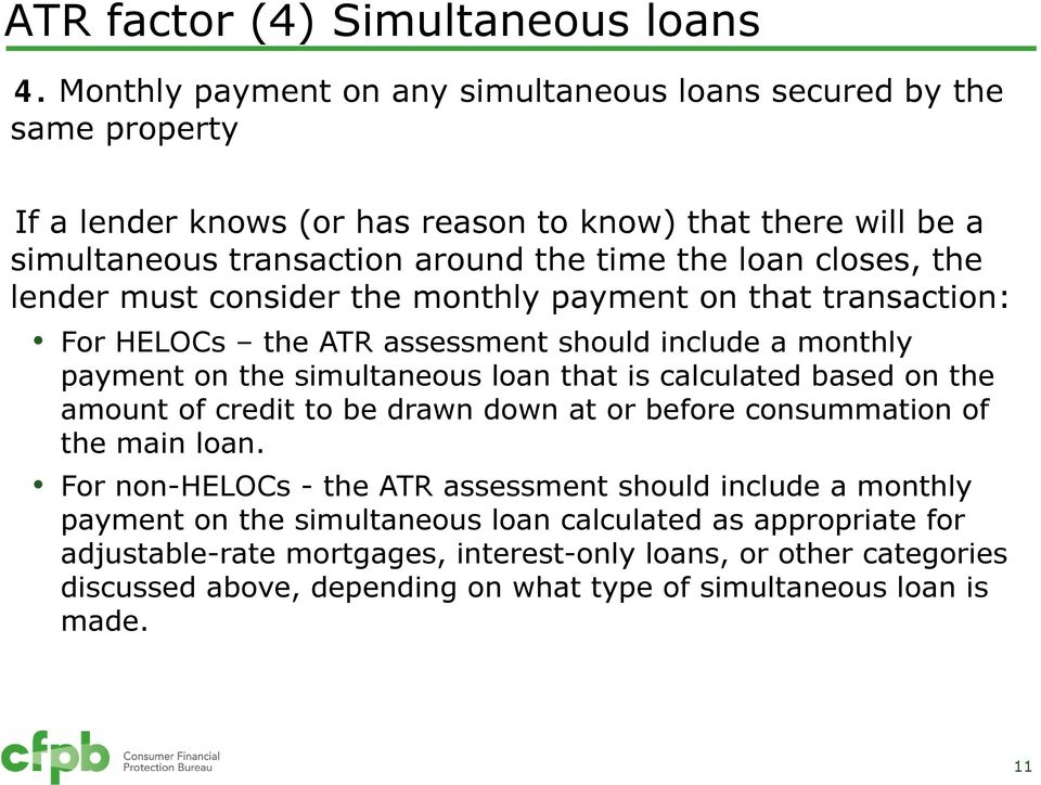 closes, the lender must consider the monthly payment on that transaction: For HELOCs the ATR assessment should include a monthly payment on the simultaneous loan that is calculated based on