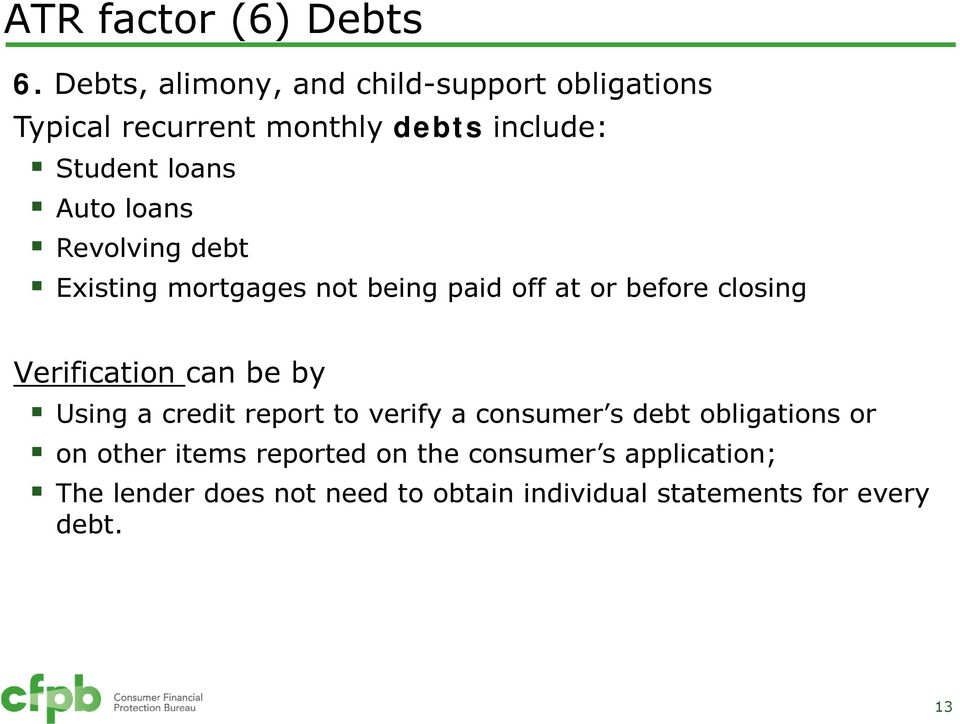 loans Revolving debt Existing mortgages not being paid off at or before closing Verification can be by