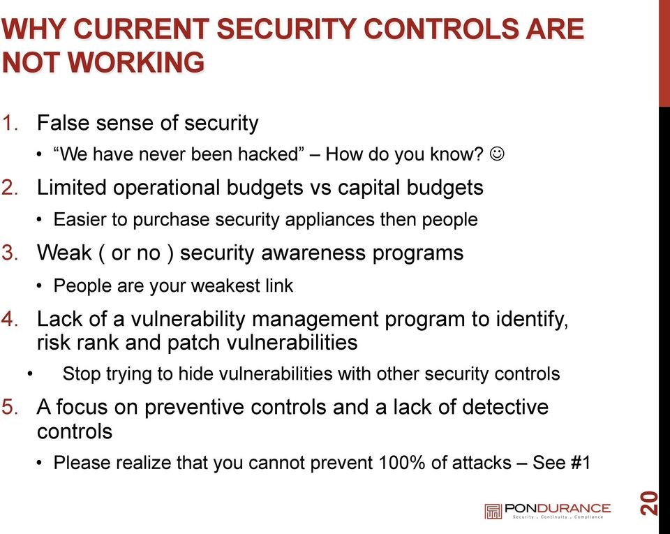 Weak ( or no ) security awareness programs People are your weakest link 4.