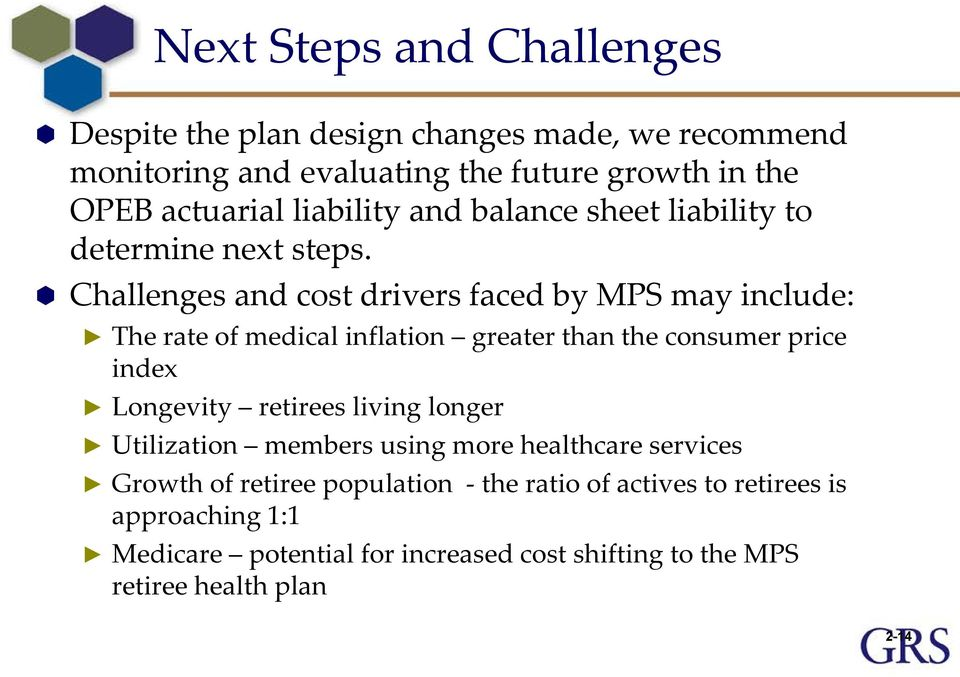 Challenges and cost drivers faced by MPS may include: The rate of medical inflation greater than the consumer price index Longevity retirees