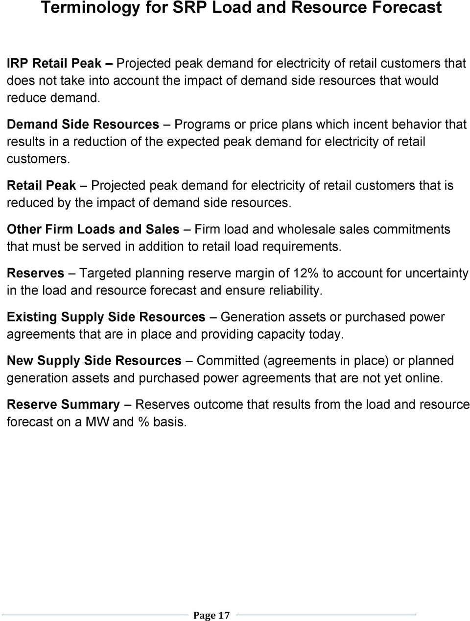 Retail Peak Projected peak demand for electricity of retail customers that is reduced by the impact of demand side resources.