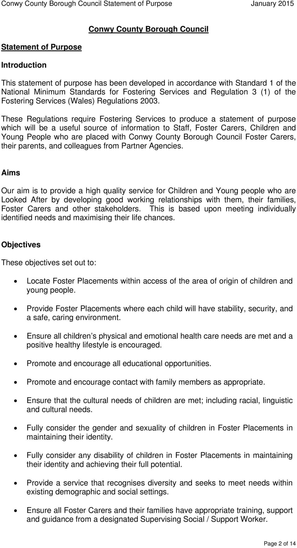 These Regulations require Fostering Services to produce a statement of purpose which will be a useful source of information to Staff, Foster Carers, Children and Young People who are placed with