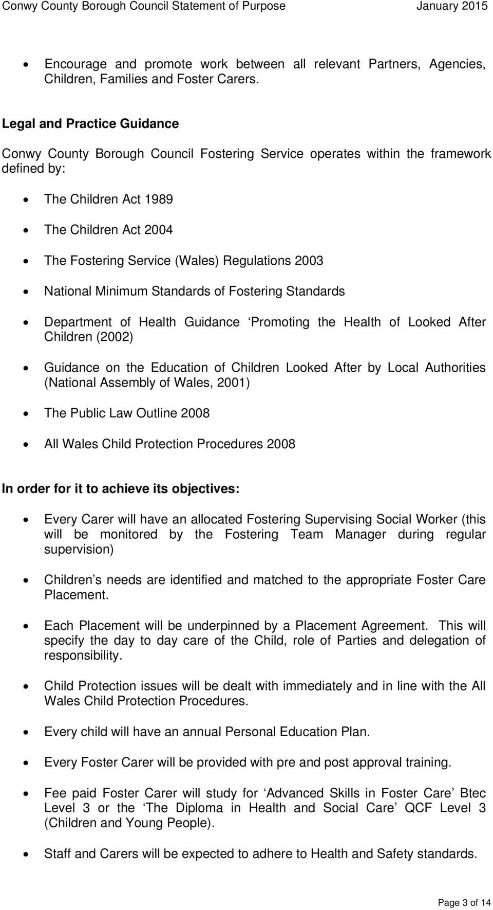 Regulations 2003 National Minimum Standards of Fostering Standards Department of Health Guidance Promoting the Health of Looked After Children (2002) Guidance on the Education of Children Looked