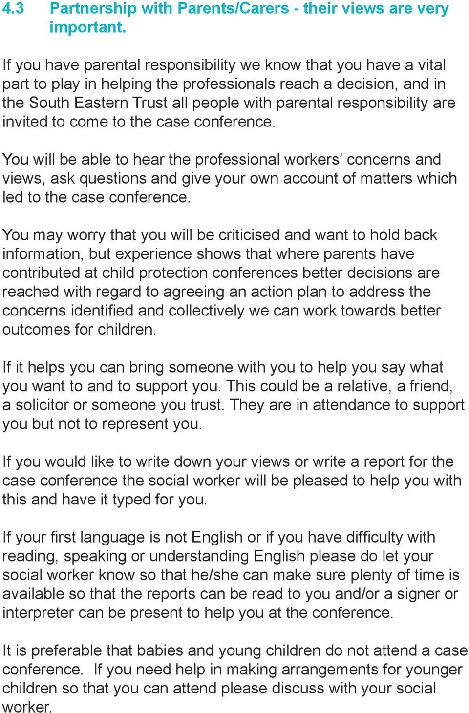 are invited to come to the case conference. You will be able to hear the professional workers concerns and views, ask questions and give your own account of matters which led to the case conference.