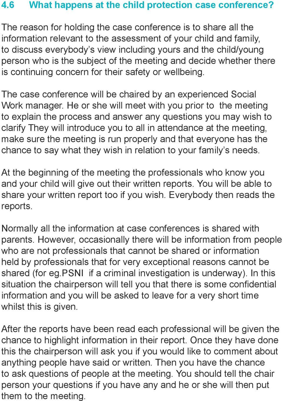 who is the subject of the meeting and decide whether there is continuing concern for their safety or wellbeing. The case conference will be chaired by an experienced Social Work manager.