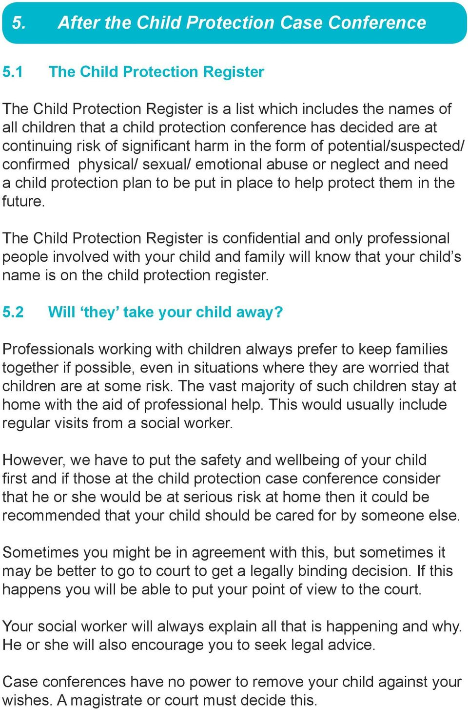 harm in the form of potential/suspected/ confirmed physical/ sexual/ emotional abuse or neglect and need a child protection plan to be put in place to help protect them in the future.