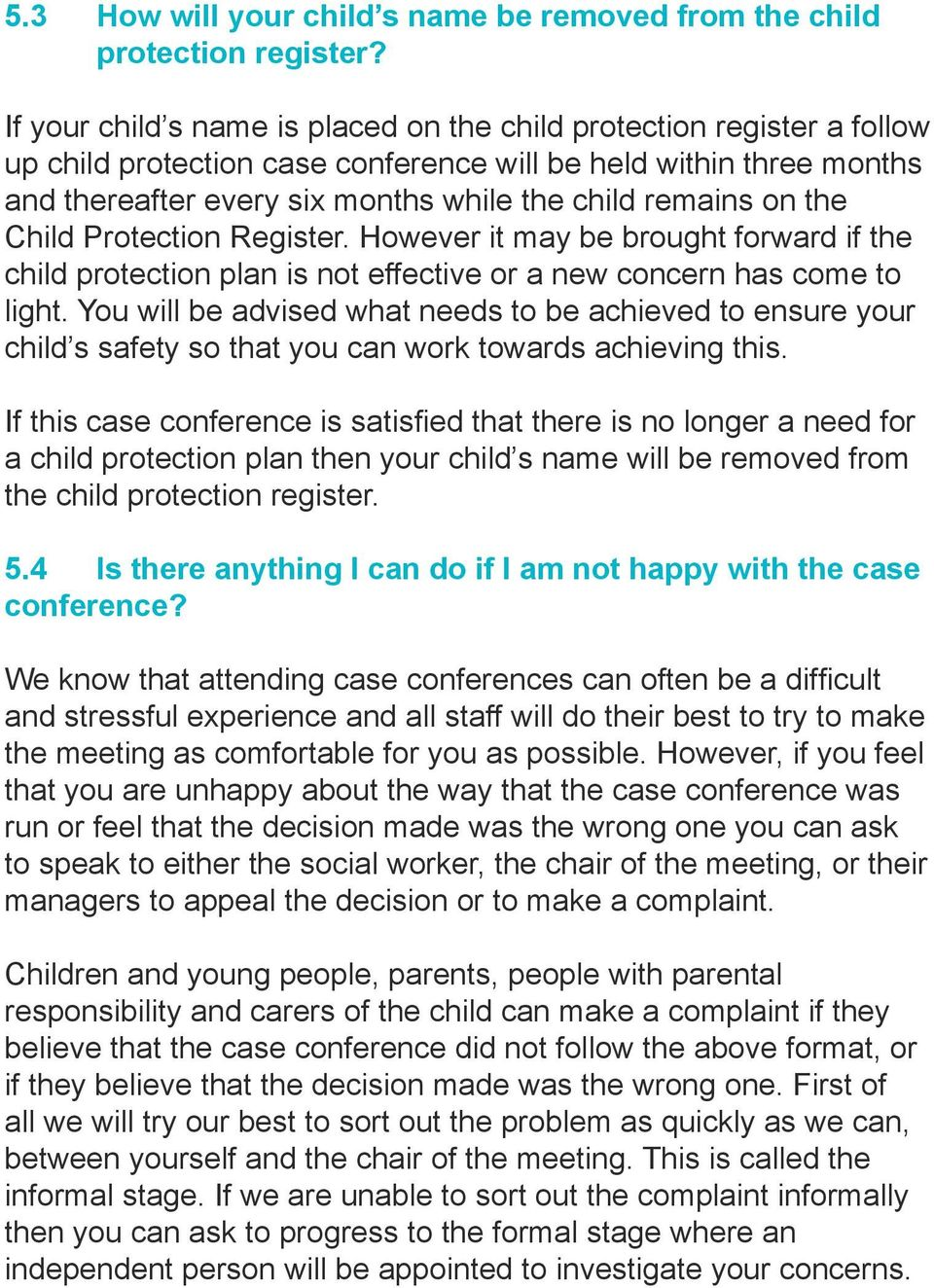 on the Child Protection Register. However it may be brought forward if the child protection plan is not effective or a new concern has come to light.