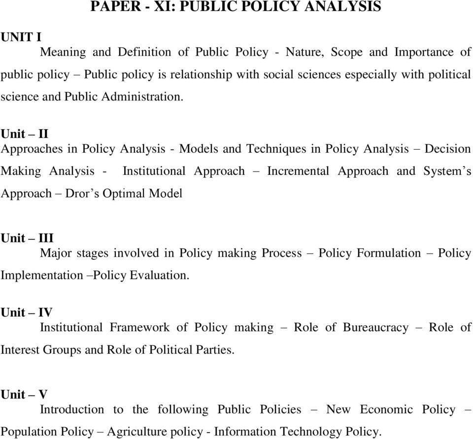 Unit II Approaches in Policy Analysis - Models and Techniques in Policy Analysis Decision Making Analysis - Approach Dror s Optimal Model Institutional Approach Incremental Approach and System s Unit