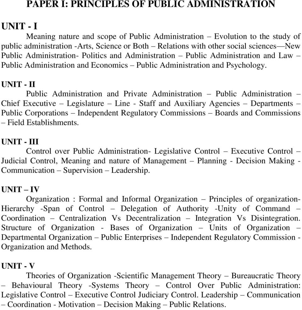 UNIT - II Public Administration and Private Administration Public Administration Chief Executive Legislature Line - Staff and Auxiliary Agencies Departments Public Corporations Independent Regulatory
