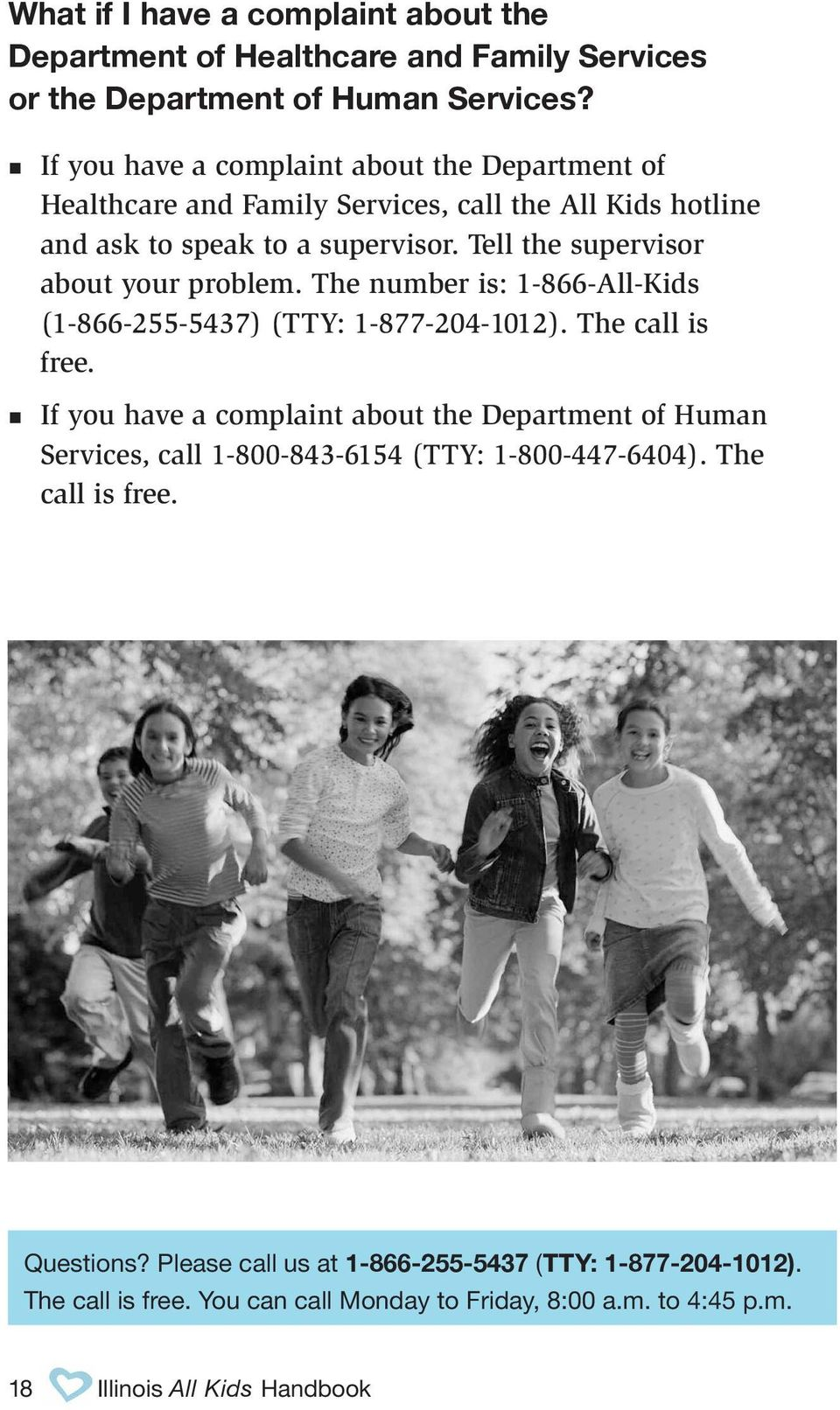 Tell the supervisor about your problem. The number is: 1-866-All-Kids (1-866-255-5437) (TTY: 1-877-204-1012). The call is free.