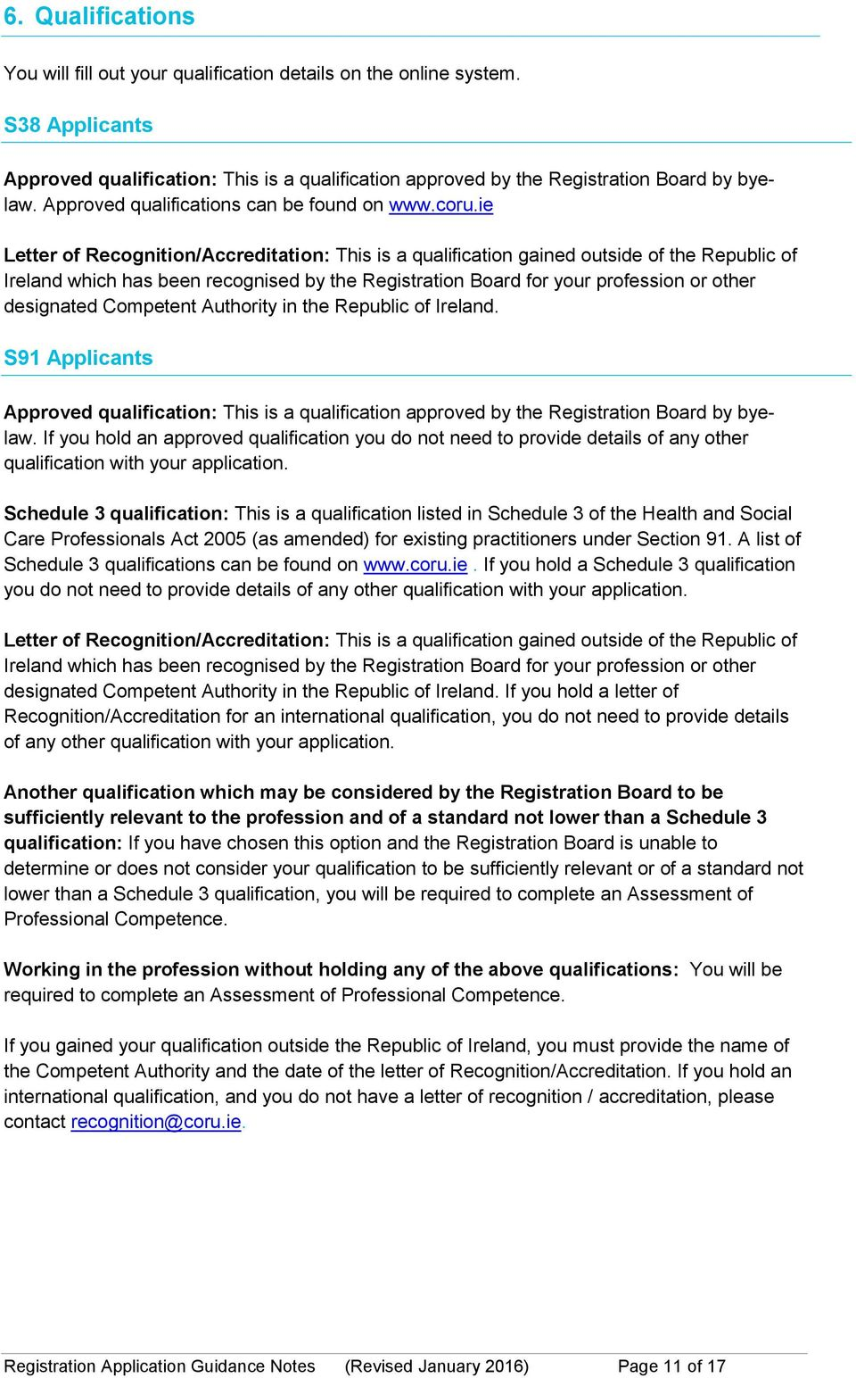 ie Letter of Recognition/Accreditation: This is a qualification gained outside of the Republic of Ireland which has been recognised by the Registration Board for your profession or other designated