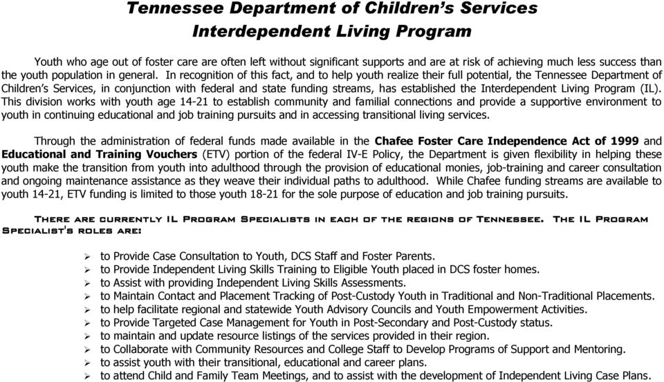 In recognition of this fact, and to help youth realize their full potential, the Tennessee Department of Children s Services, in conjunction with federal and state funding streams, has established