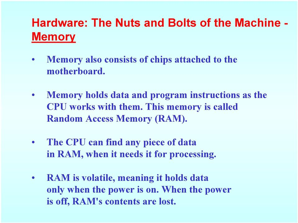 This memory is called Random Access Memory (RAM).