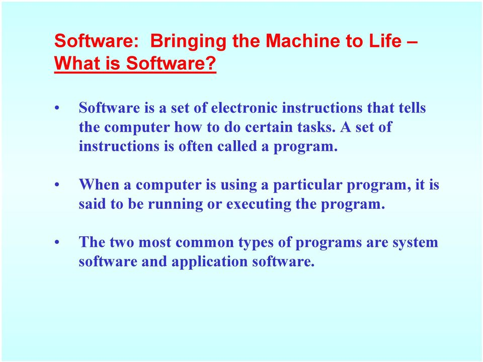 A set of instructions is often called a program.