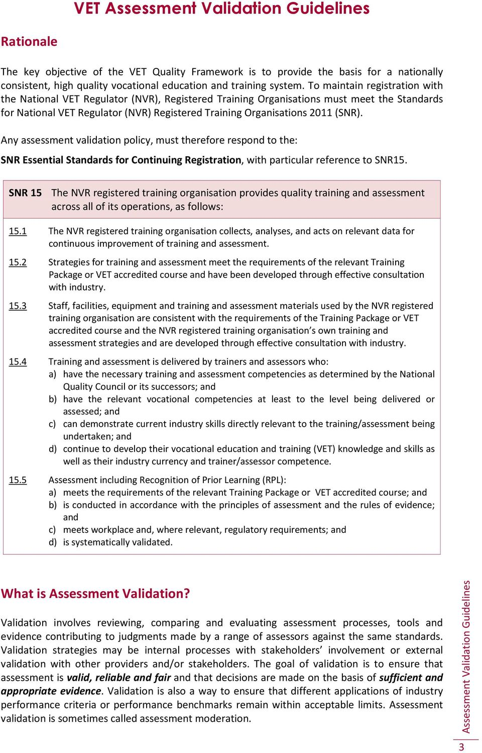 Any assessment validation policy, must therefore respond to the: SNR Essential Standards for Continuing Registration, with particular reference to SNR15.