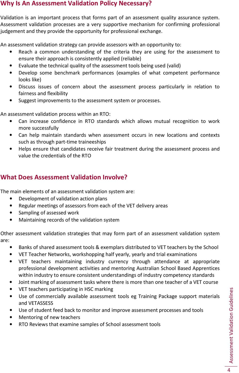 An assessment validation strategy can provide assessors with an opportunity to: Reach a common understanding of the criteria they are using for the assessment to ensure their approach is consistently