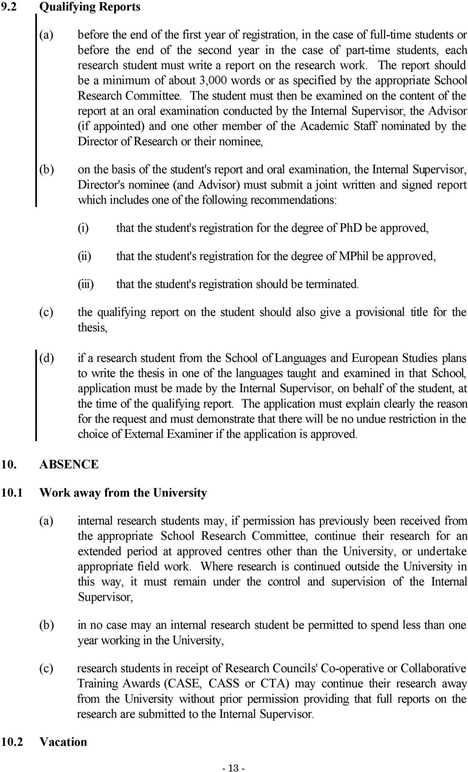 The student must then be examined on the content of the report at an oral examination conducted by the Internal Supervisor, the Advisor (if appointed) and one other member of the Academic Staff