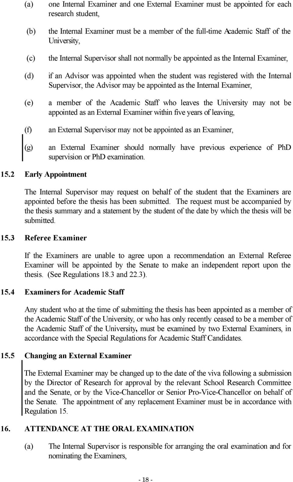the Internal Examiner, a member of the Academic Staff who leaves the University may not be appointed as an External Examiner within five years of leaving, an External Supervisor may not be appointed