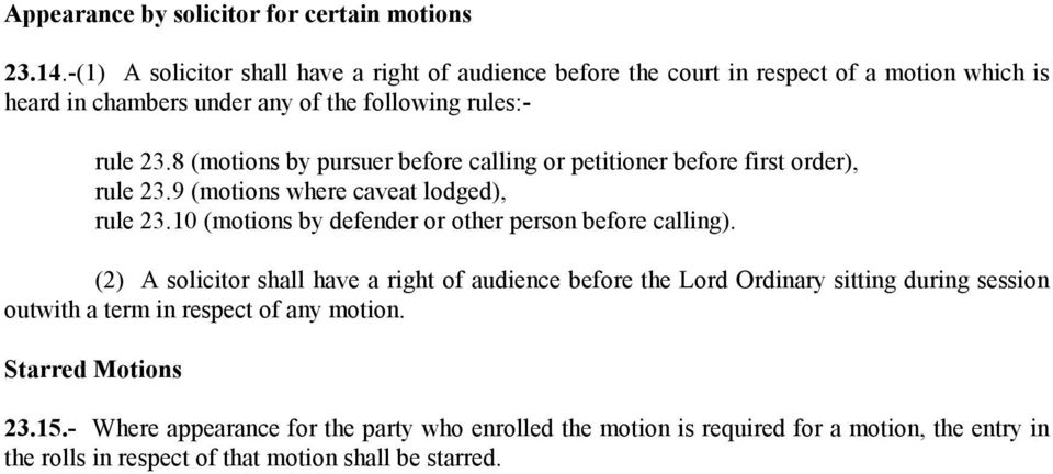 8 (motions by pursuer before calling or petitioner before first order), rule 23.9 (motions where caveat lodged), rule 23.
