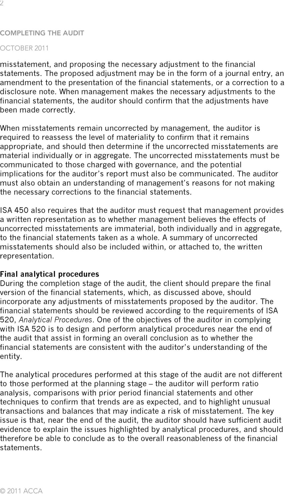 When management makes the necessary adjustments to the financial statements, the auditor should confirm that the adjustments have been made correctly.