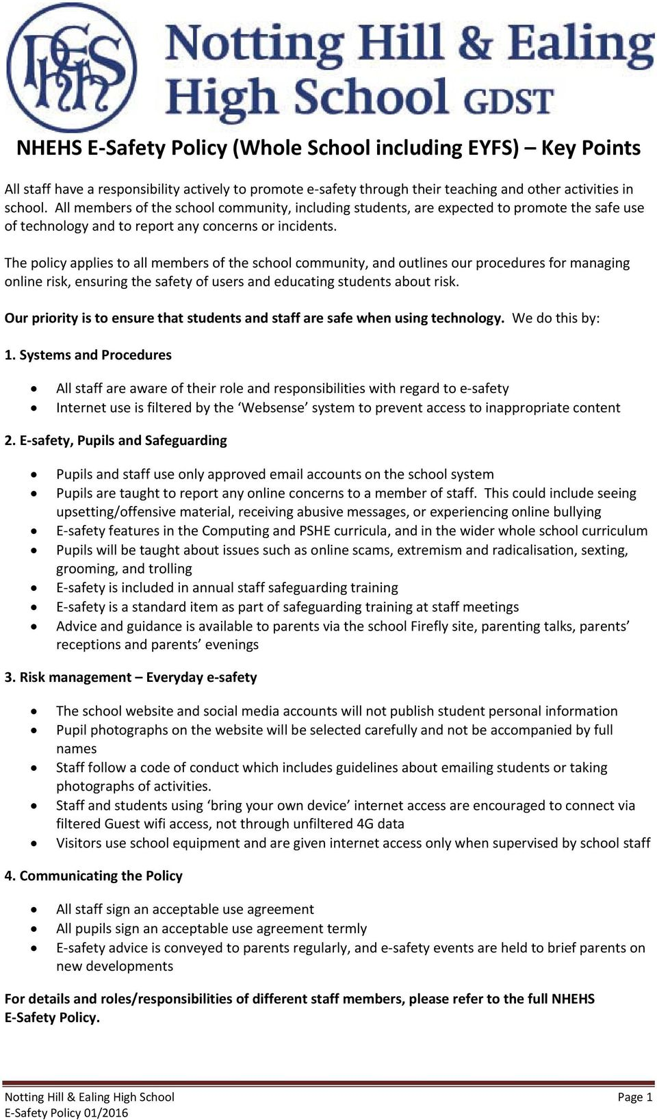 The policy applies to all members of the school community, and outlines our procedures for managing online risk, ensuring the safety of users and educating students about risk.