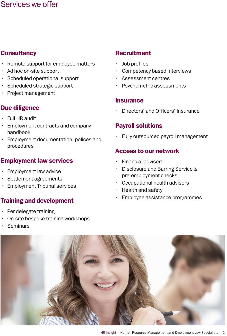 and development Per delegate training On-site bespoke training workshops Seminars Recruitment Job profiles Competency based interviews Assessment centres Psychometric assessments Insurance Directors