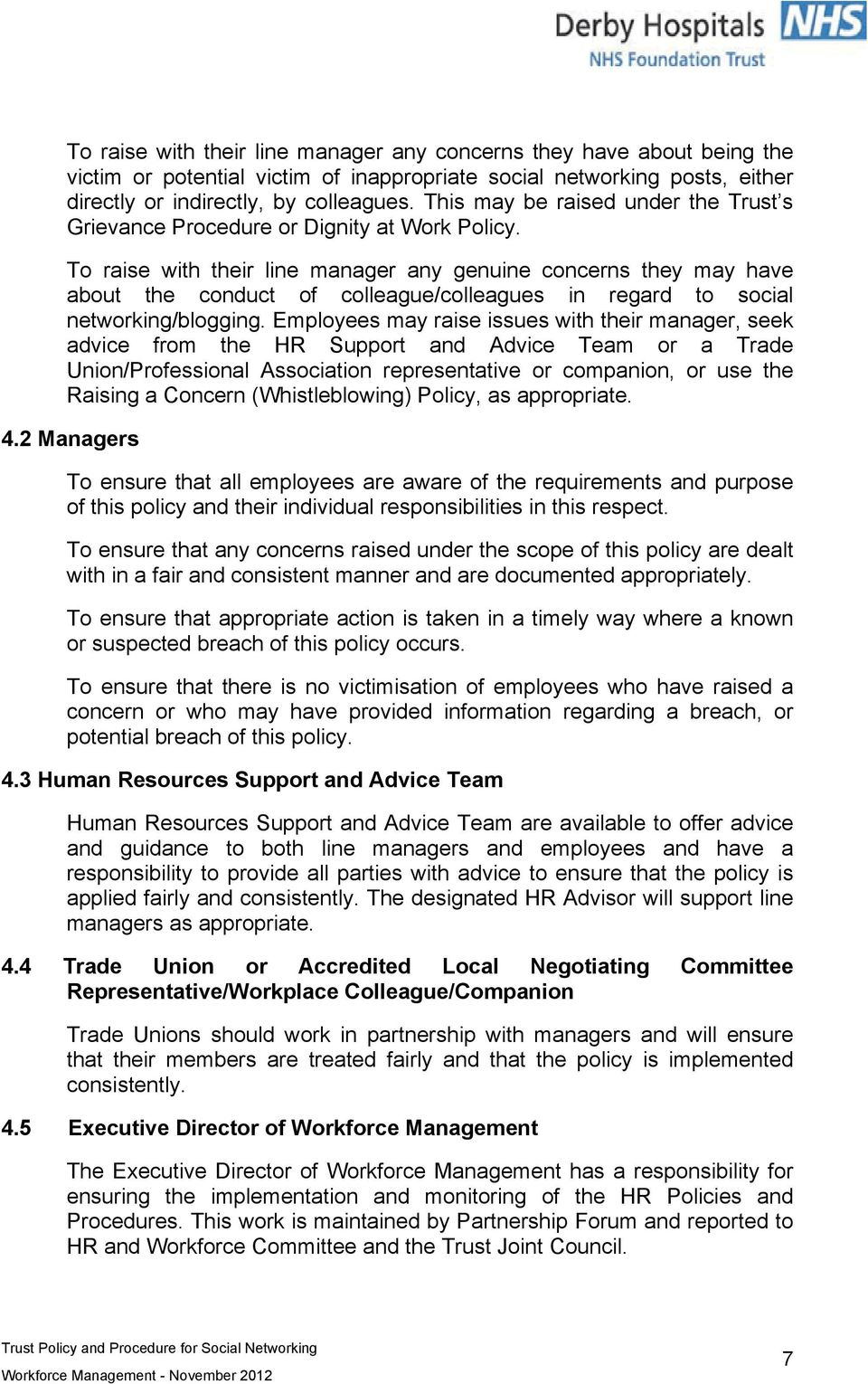 To raise with their line manager any genuine concerns they may have about the conduct of colleague/colleagues in regard to social networking/blogging.