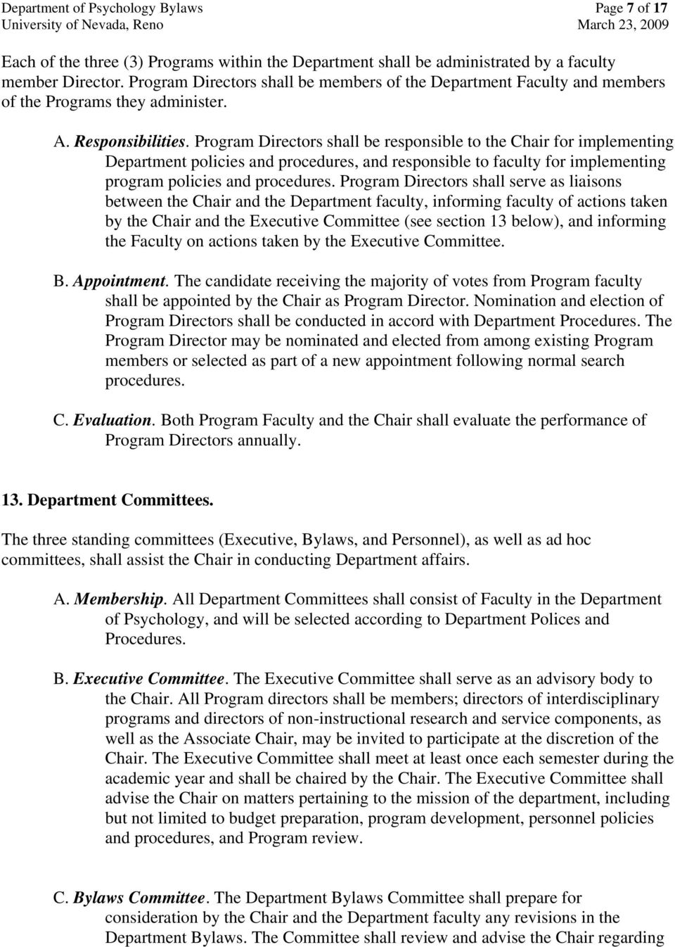 Program Directors shall be responsible to the Chair for implementing Department policies and procedures, and responsible to faculty for implementing program policies and procedures.