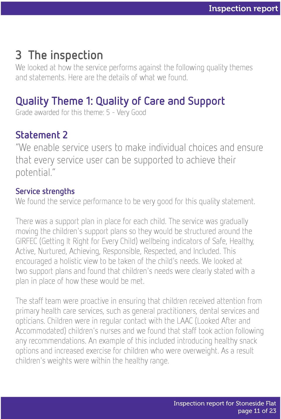 supported to achieve their potential. Service strengths We found the service performance to be very good for this quality statement. There was a support plan in place for each child.