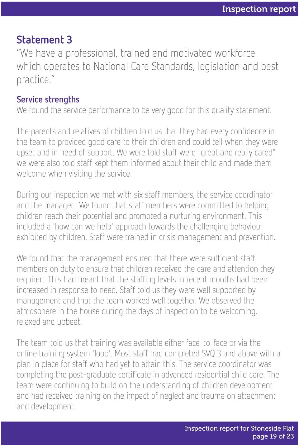 The parents and relatives of children told us that they had every confidence in the team to provided good care to their children and could tell when they were upset and in need of support.