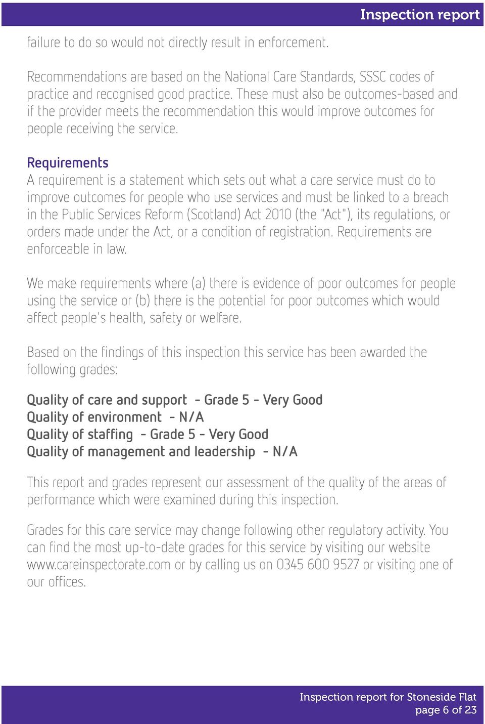 Requirements A requirement is a statement which sets out what a care service must do to improve outcomes for people who use services and must be linked to a breach in the Public Services Reform