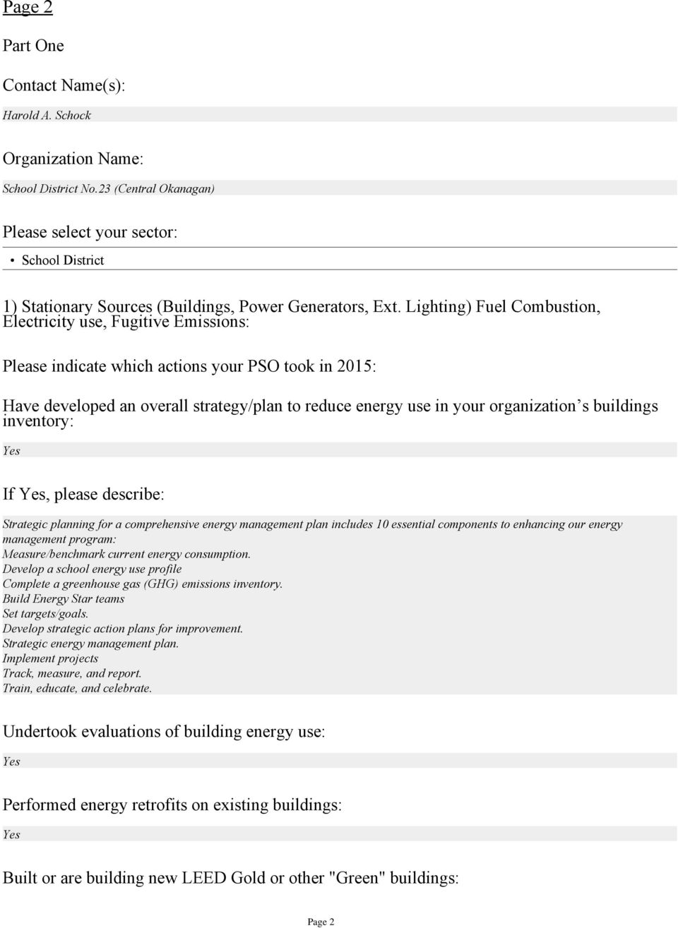 Lighting) Fuel Combustion, Electricity use, Fugitive Emissions: Please indicate which actions your PSO took in 2015: Have developed an overall strategy/plan to reduce energy use in your organization