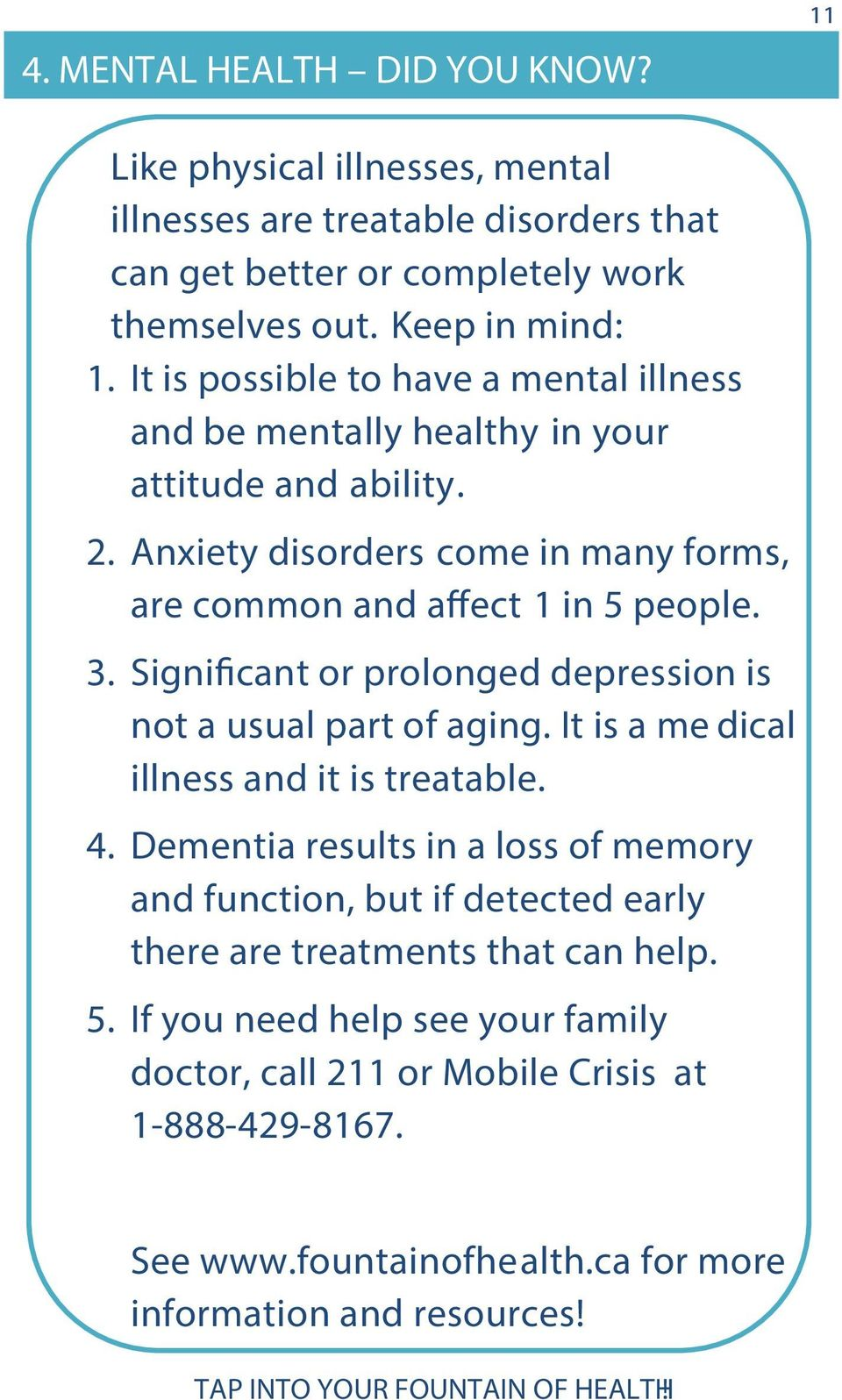 Significant or prolonged depression is not a usual part of aging. It is a me dical illness and it is treatable. 4.
