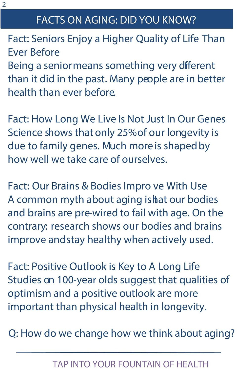 Much more is shaped by how well we take care of ourselves. Fact: Our Brains & Bodies Impro ve With Use A common myth about aging is that our bodies and brains are pre-wired to fail with age.