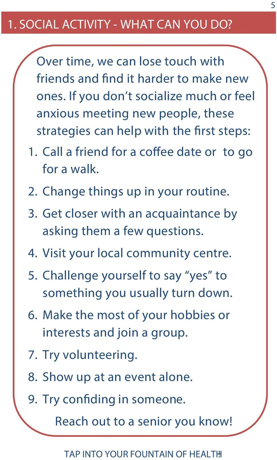 2. Change things up in your routine. 3. Get closer with an acquaintance by asking them a few questions. 4. Visit your local community centre. 5.