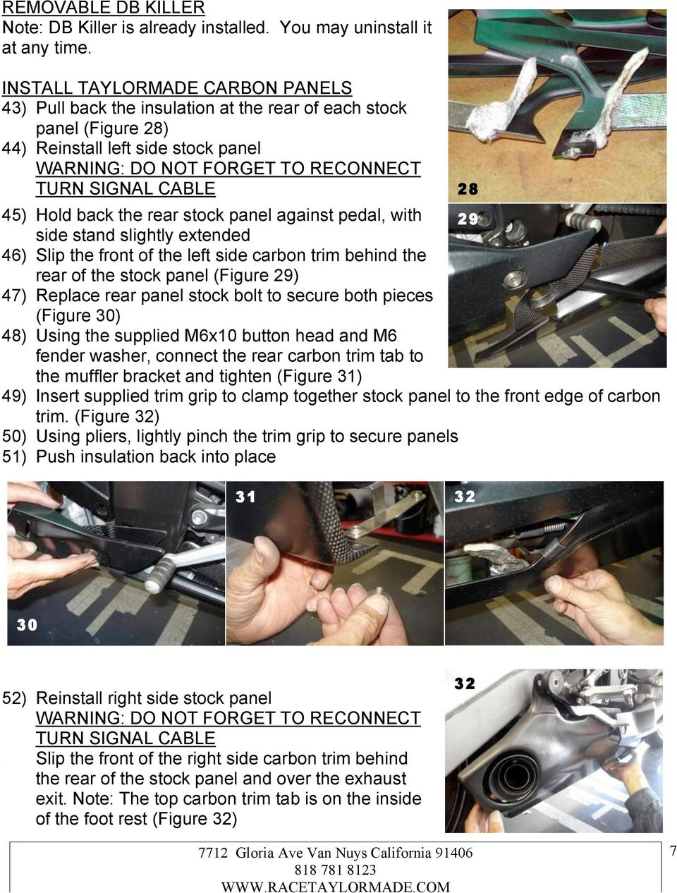 Hold back the rear stock panel against pedal, with 29 side stand slightly extended 46) Slip the front of the left side carbon trim behind the rear of the stock panel (Figure 29) 47) Replace rear