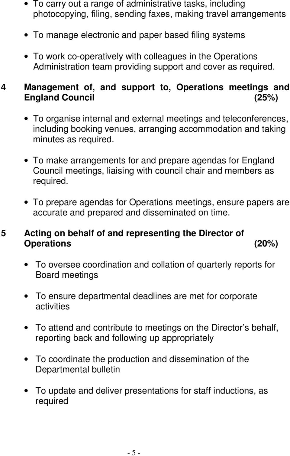 4 Management of, and support to, meetings and England Council (25%) To organise internal and external meetings and teleconferences, including booking venues, arranging accommodation and taking