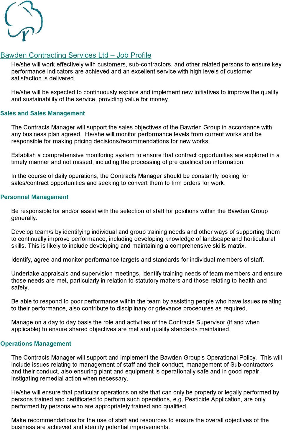 Sales and Sales Management The Contracts Manager will support the sales objectives of the Bawden Group in accordance with any business plan agreed.