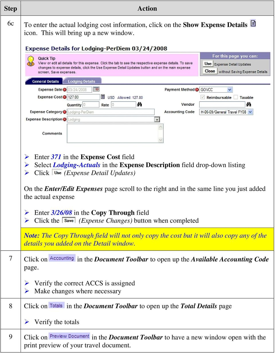 the same line you just added the actual expense Enter 3/26/08 in the Copy Through field Click the (Expense Changes) button when completed Note: The Copy Through field will not only copy the cost but