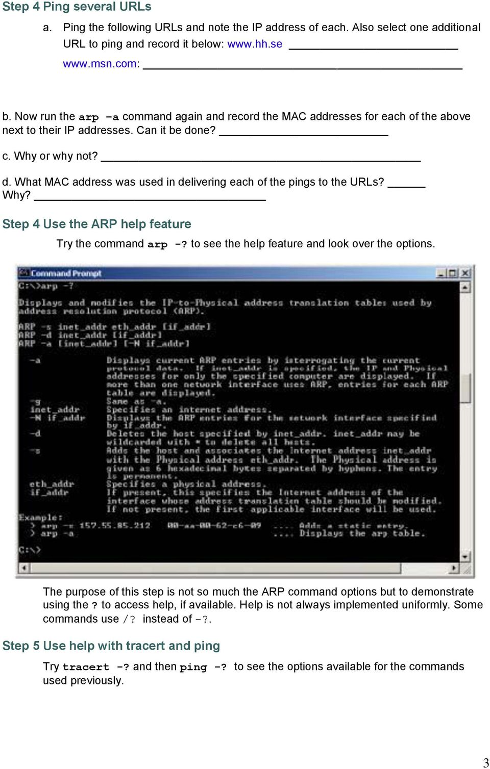 Why? Step 4 Use the ARP help feature Try the command arp -? to see the help feature and look over the options.