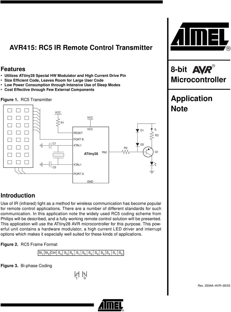 RC5 Transmitter R1 8-bit Microcontroller Application te C1 RESET PORT B XTAL1 ATtiny28 PA2 R2 D1 D2 IL R3 Q1 C2 XTAL1 PORT D GND Introduction Use of IR (infrared) light as a method for wireless
