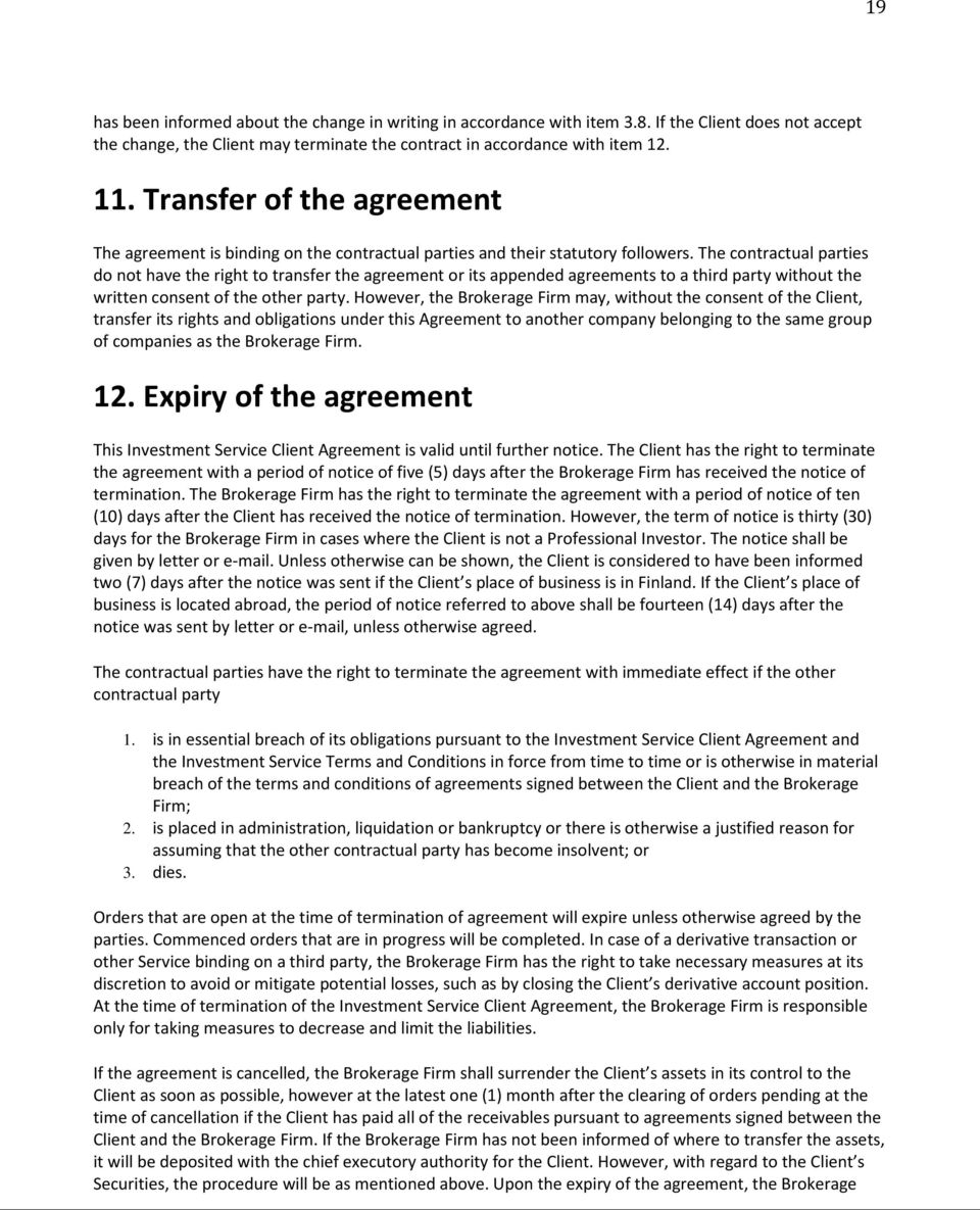 The contractual parties do not have the right to transfer the agreement or its appended agreements to a third party without the written consent of the other party.
