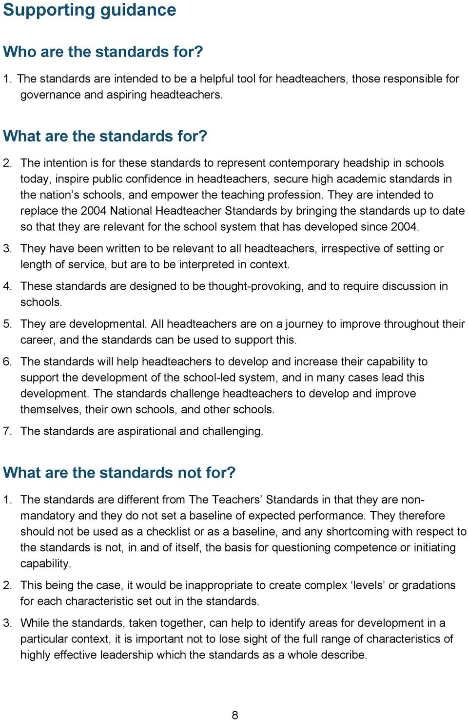 The intention is for these standards to represent contemporary headship in schools today, inspire public confidence in headteachers, secure high academic standards in the nation s schools, and